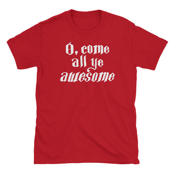 O Come All Ye Awesome T-Shirt