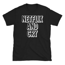 Netflix and Cry T-Shirt
