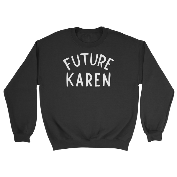 Future Karen Sweatshirt