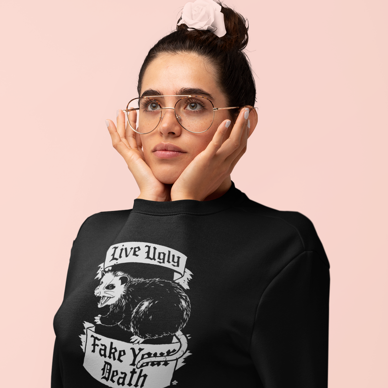 Live Ugly Fake Your Death Sweatshirt