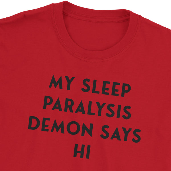 My Sleep Paralysis Demon Says Hi T-Shirt