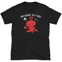 Anywhere But Here T-Shirt