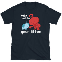 Take Me To Your Litter T-Shirt