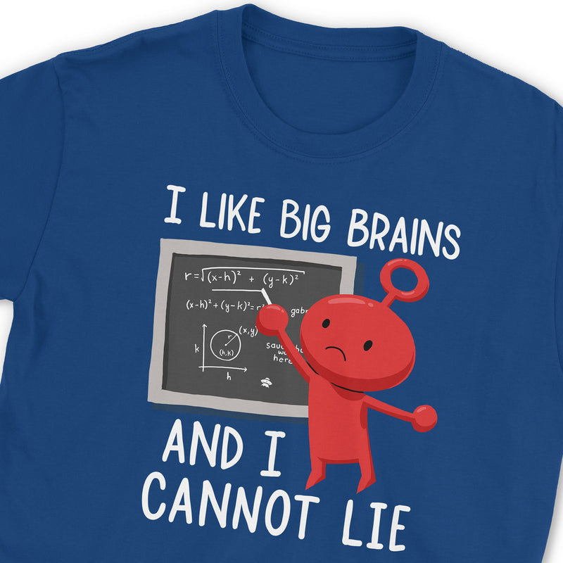 I Like Big Brains And I Cannot Lie T-Shirt