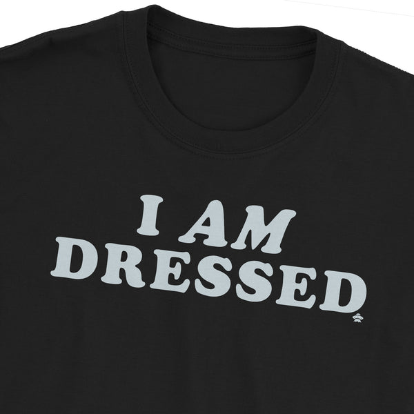 I AM Dressed T-Shirt