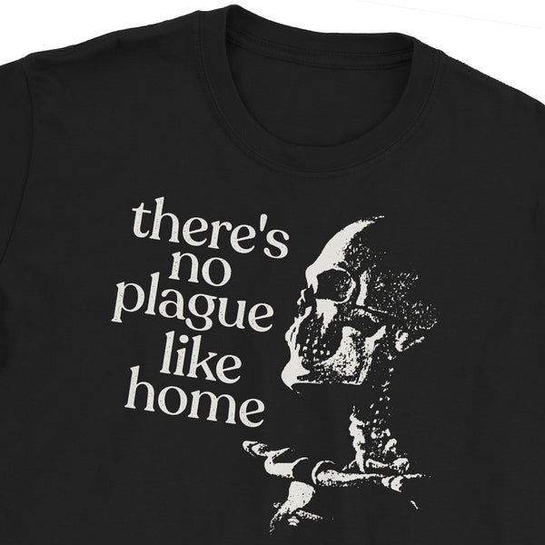 There's No Plague Like Home T-Shirt
