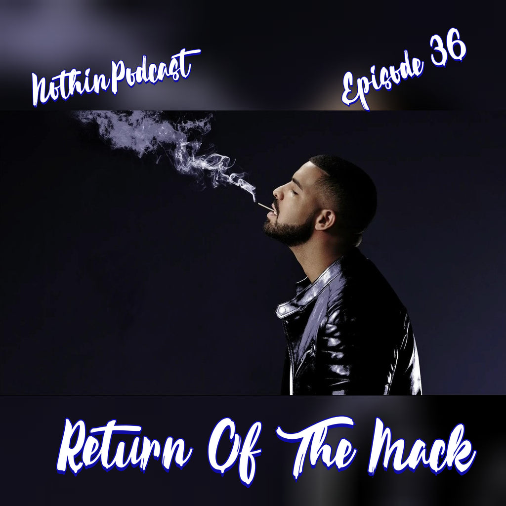 "Nothinpodcast Episode 36 ""Return OF The Mack"""