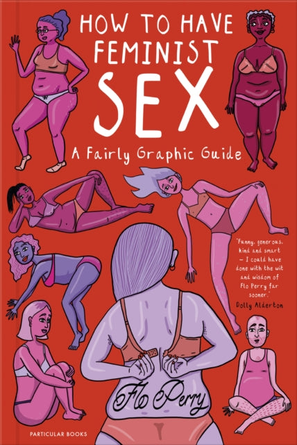 How to Have Feminist Sex : A Fairly Graphic Guide