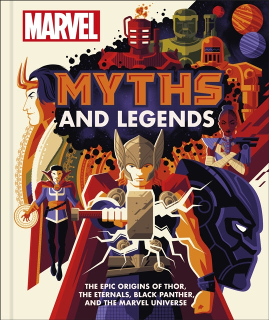 Marvel Myths and Legends : The epic origins of Thor, the Eternals, Black Panther, and the Marvel Universe