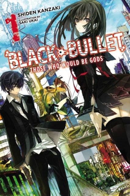 Black Bullet, Vol. 1 (light novel) : Those Who Would Be Gods