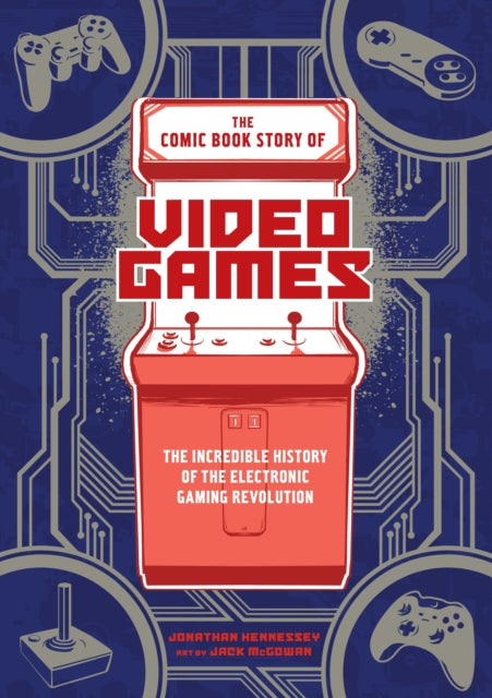 The Comic Book Story of Video Games : The Incredible History of the Electronic Gaming Revolution