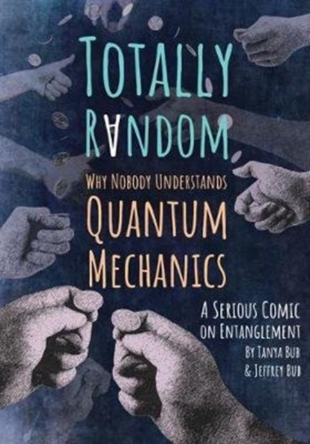 Totally Random : Why Nobody Understands Quantum Mechanics (A Serious Comic on Entanglement)