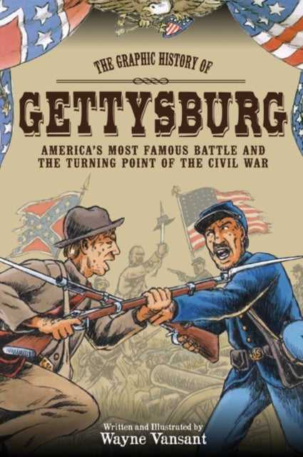 Gettysburg : The Graphic History of America's Most Famous Battle and the Turning Point of the Civil War