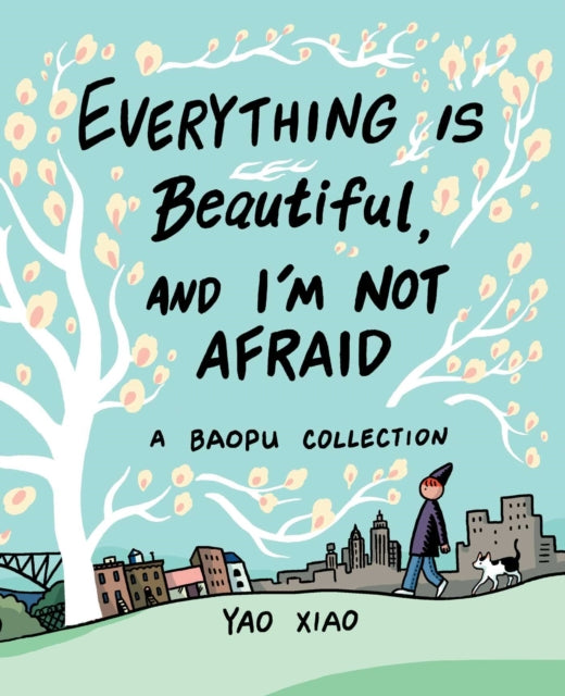 Everything Is Beautiful, and I'm Not Afraid : A Baopu Collection
