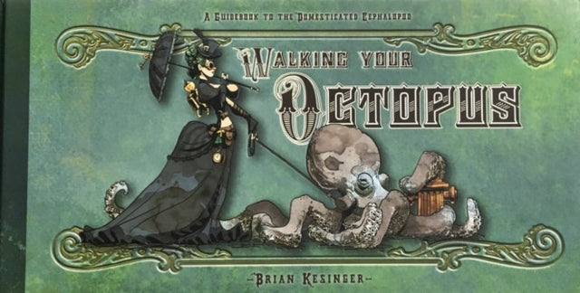 Walking Your Octopus : A Guide to the Domesticated Cephalopod