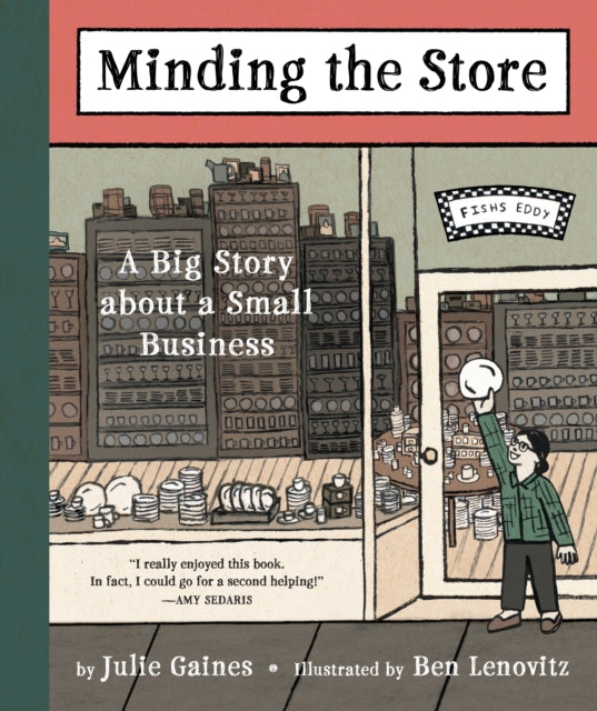 Minding the Store : How we started a business, hired our mothers, broke some dishes, fired our mothers, picked up the pieces, grew, shrank, grew again, and built Fishs Eddy