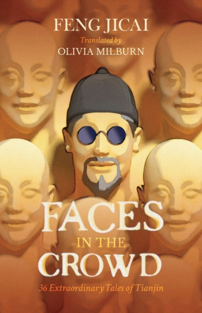 Faces in the Crowd : 36 Extraordinary Tales of Tianjin