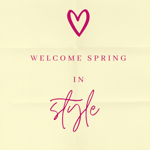 """Welcome Spring in Style"""