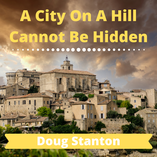 A City Set On A Hill Cannot Be Hidden (Video)