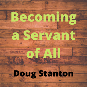 Becoming a Servant of All (Audio)