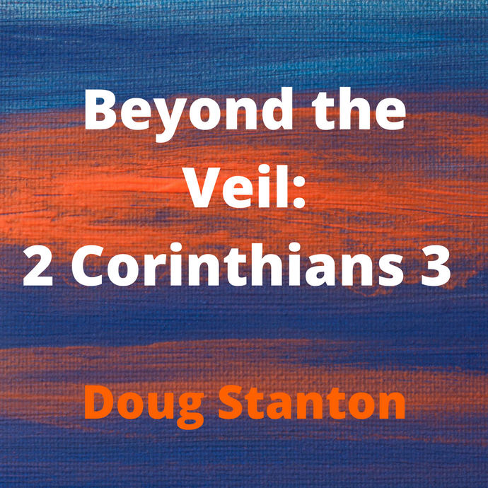 Beyond the Veil: 2 Corinthians 3 (Audio)