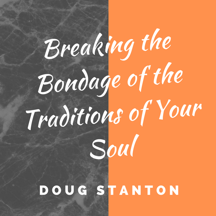 Breaking the Bondage of the Traditions of Your Soul (Audio)