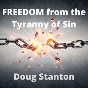 FREEDOM from the Tyranny of Sin (Audio)