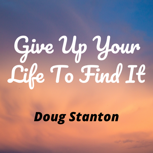 Give Up Your Life To Find It (Audio)