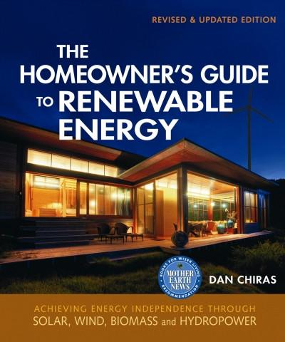 The Homeowner's Guide to Renewable Energy-Revised & Updated Edition