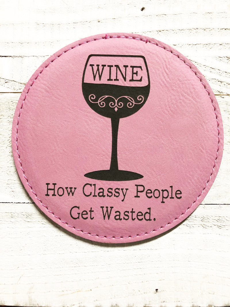 "Engraved 4"" Round Coaster- How Classy People Get Wasted Pink"