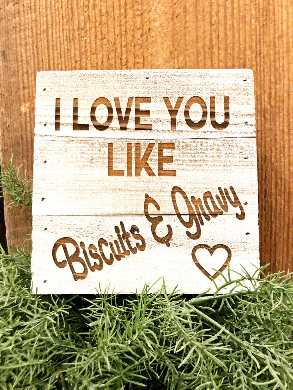 Engraved Decor-I Love you like Biscuits & Gravy