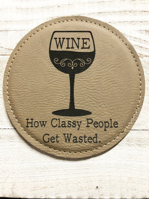 "Engraved 4"" Round Coaster- How Classy People Get Wasted Light Brown"