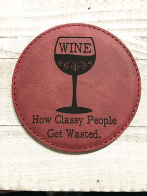 "Engraved 4"" Round Coaster- How Classy People Get Wasted Maroon"