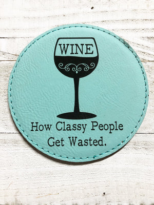 "Engraved 4"" Round Coaster- How Classy People Get Wasted Teal"