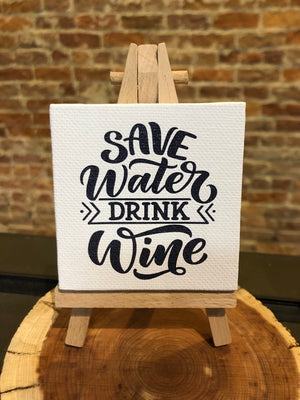 Mini Canvas Signs w/Wooden Easel~Save Water Drink Wine