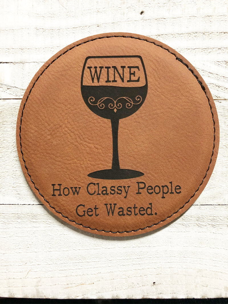 "Engraved 4"" Round Coaster- How Classy People Get Wasted  Dark Brown"