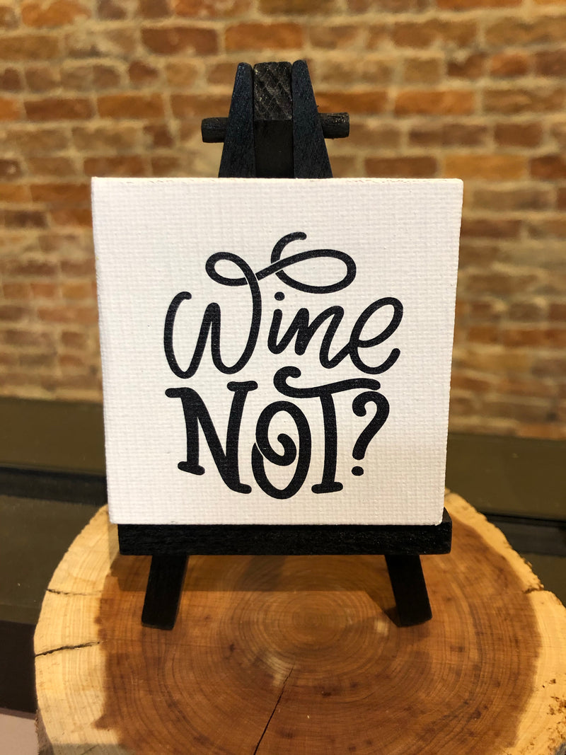 Mini Canvas Signs w/Wooden Easel~WINE NOT?