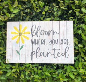 UV Color Handmade Decor- Bloom where you are planted w/ yellow flowers & chippy white background