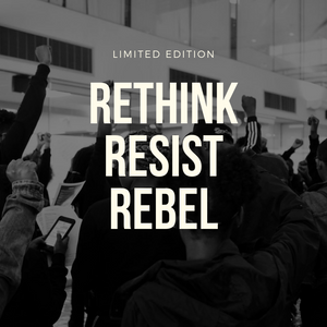 rethink resist rebel