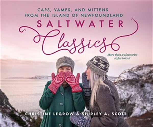 Saltwater Classics From the Island of Newfoundland: More than 25 Favourite Vamps, Mittens and Caps to Knit
