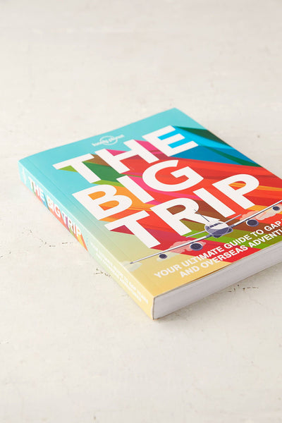 Lonely Planet's The Big Trip: Your Ultimate Guide to Gap Years and Overseas Adventures