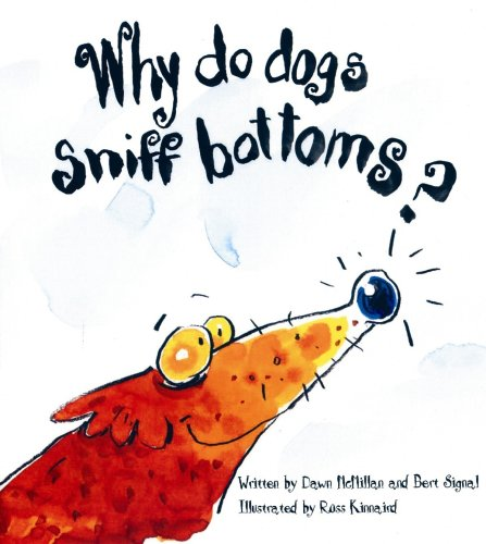 Why Do Dogs Sniff Bottoms? - Dawn McMillan