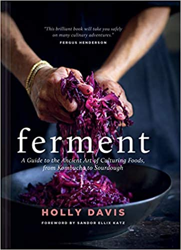 Ferment: A Guide to the Ancient Art of Culturing Foods from Kombucha to Sourdough