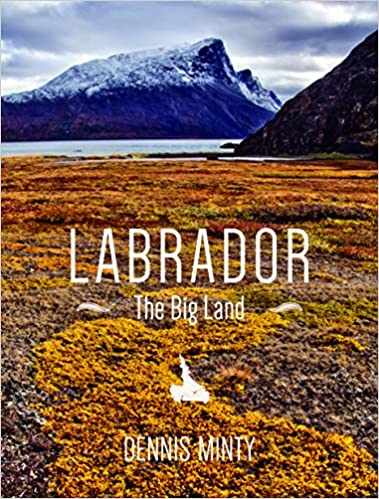 Labrador: The Big Land - Dennis Minty