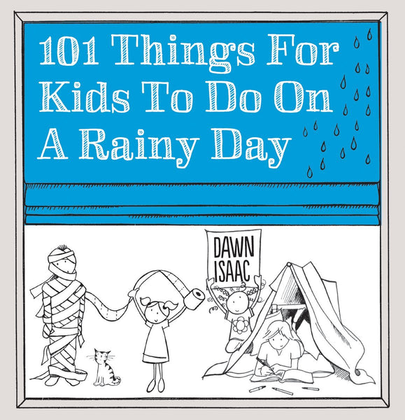 101 Things for Kids to Do on a Rainy Day - Dawn Isaac