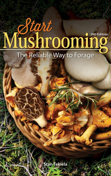 Start Mushrooming: The Reliable Way to Forage 2nd Edition