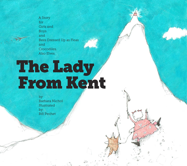 The Lady From Kent: a Story for Girls and Boys and Bees Dressed Up as Fleas and Crocodiles. Also Elves.