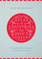 An Atlas of Countries that Don't Exist - Nick Middleton