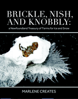 BRICKLE, NISH AND KNOBBLY: A NEWFOUNDLAND TREASURY OF TERMS FOR ICE AND SNOW