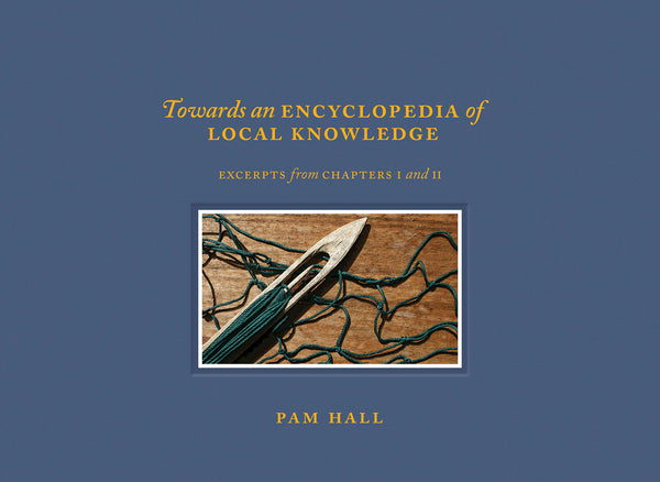 Towards an Encyclopedia of Local Knowledge: Volume 1 - Pam Hall